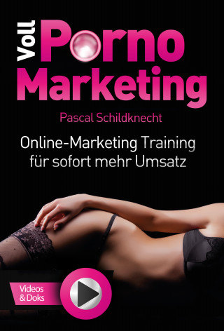 Pascal Schildknecht: Voll Porno Marketing