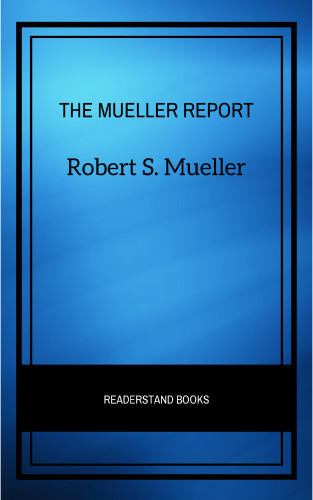 Robert S. Mueller: The Mueller Report: The Full Report on Donald Trump, Collusion, and Russian Interference in the Presidential Election