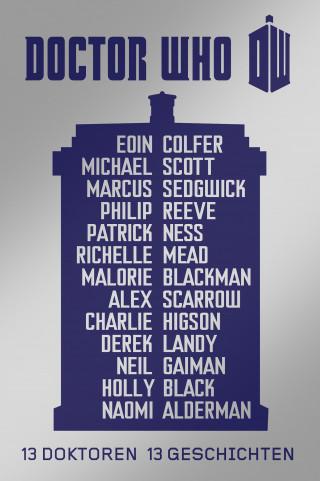 Neil Gaiman, Charlie Higson, Derek Landy, Eoin Colfer, Malorie Blackman, Marcus Sedgwick, Michael Scott, Alex Scarrow, Patrick Ness, Philip Reeve, Richelle Mead: Doctor Who: 13 Doktoren, 13 Geschichten