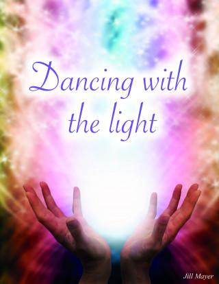 Jill Mayer: Dancing With The Light
