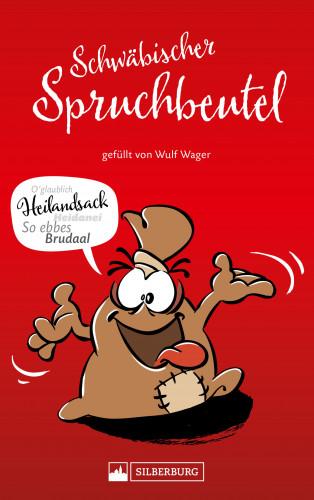 Wulf Wager: Schwäbischer Spruchbeutel. Gefüllt von Wulf Wager. Sprüche, Redensarten, Aphorismen und Weisheiten. Eine lustig bebilderte Sammlung origineller schwäbisch-hintersinniger Spruchweisheiten.