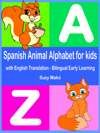 Suzy Makó: Spanish Animal Alphabet for Kids - with English Translation