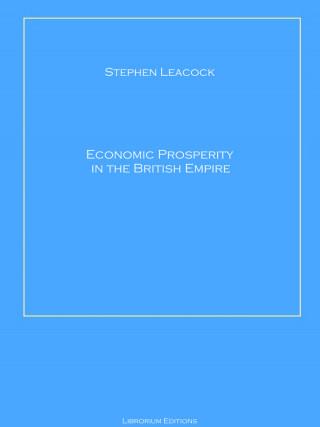 Stephen Leacock: Economic Prosperity in the British Empire