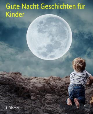 J. Dismer: Gute Nacht Geschichten für Kinder