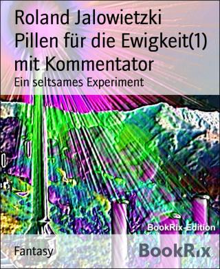 Roland Jalowietzki: Pillen für die Ewigkeit(1) mit Kommentator