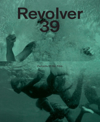 Lucrecia Martel, Katrin Eissing, Emin Alper, Silvia Szymanski: Revolver 39