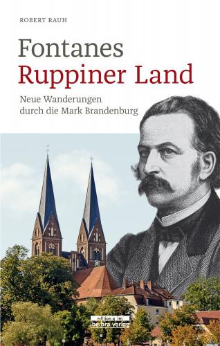 Robert Rauh: Fontanes Ruppiner Land