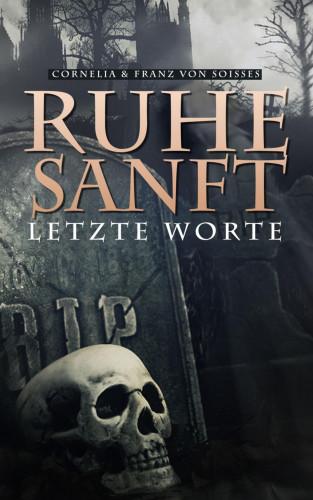 Cornelia von Soisses, Franz von Soisses: Ruhe Sanft