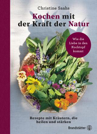 Christine Saahs: Kochen mit der Kraft der Natur