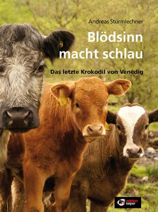 Andreas Sturmlechner: Blödsinn macht schlau