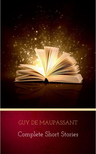 Guy de Maupassant: Complete Short Stories