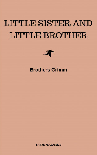 Brothers Grimm: Little Sister and Little Brother and Other Tales (Illustrated)