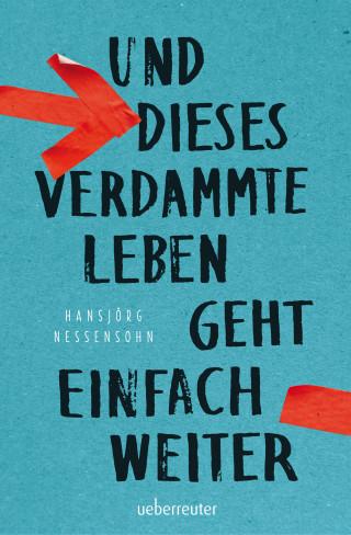 Hansjörg Nessensohn: Und dieses verdammte Leben geht einfach weiter