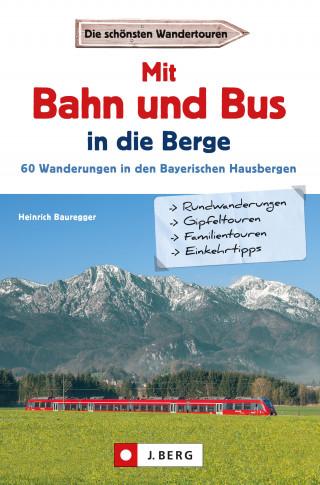 Heinrich Bauregger: Wanderführer mit Anreise per Bahn oder Bus