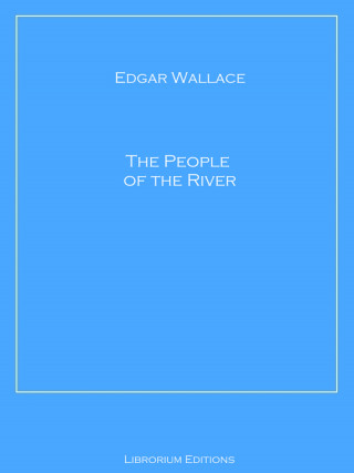 Edgar Wallace: The People of the River
