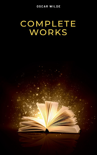Oscar Wilde: Complete Works