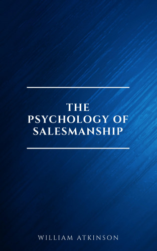 William Atkinson: The Psychology of Salesmanship