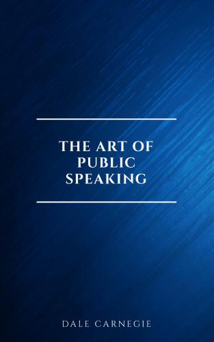 Dale Carnegie: The Art of Public Speaking