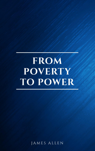 James Allen: From Poverty to Power: The Realization of Prosperity and Peace