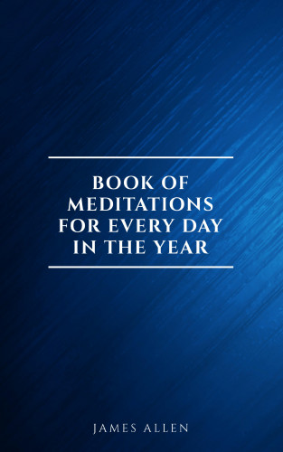 James Allen: James Allen's Book Of Meditations For Every Day In The Year