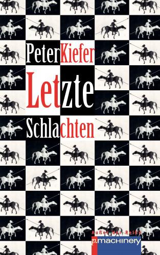 Peter Kiefer: LETZTE SCHLACHTEN