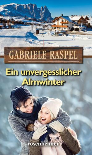 Raspel Gabriele: Ein unvergesslicher Almwinter