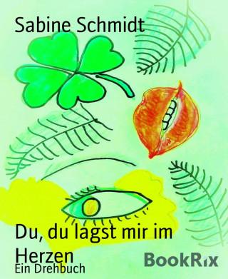Sabine Schmidt: Du, du lagst mir im Herzen