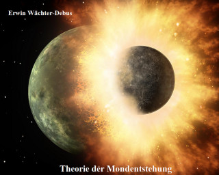 Erwin Wächter-Debus: Theorie der Mondentstehung