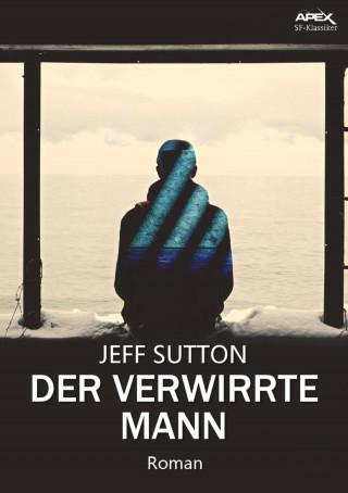 Jeff Sutton: DER VERWIRRTE MANN