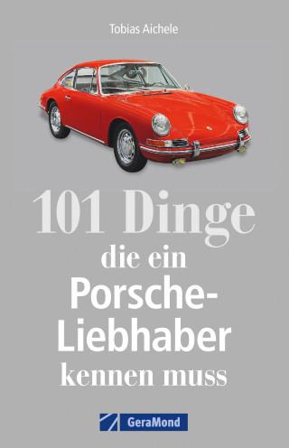 Tobias Aichele: 101 Dinge, die ein Porsche-Liebhaber kennen muss