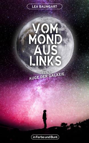 Lea Baumgart, Weltenwandler: Vom Mond aus links - Teil 1: Auge der Galaxie