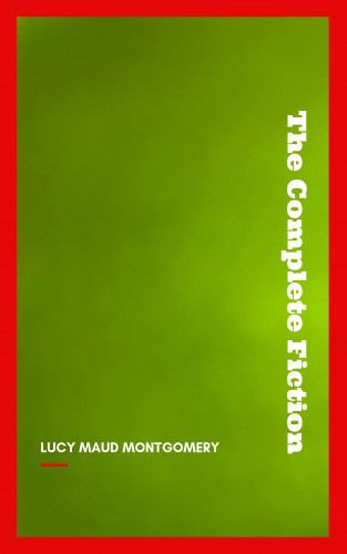 Lucy Maud Montgomery: Complete Novels of Lucy Maud Montgomery