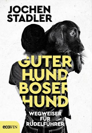 Jochen Stadler: Guter Hund, böser Hund
