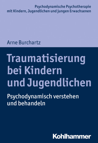 Arne Burchartz: Traumatisierung bei Kindern und Jugendlichen