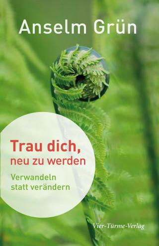 Anselm Grün: Trau dich, neu zu werden