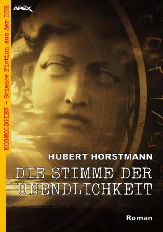 Hubert Horstmann: DIE STIMME DER UNENDLICHKEIT