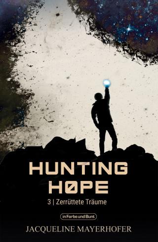 Jacqueline Mayerhofer, Weltenwandler: Hunting Hope - Teil 3: Zerrüttete Träume