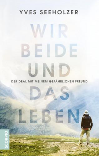 Yves Seeholzer: Wir beide und das Leben