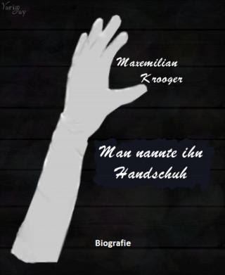Maxemilian Krooger: Man nannte ihn Handschuh