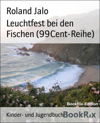 Roland Jalo: Leuchtfest bei den Fischen (99Cent-Reihe)