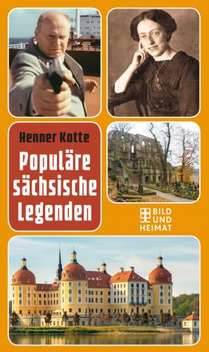 Henner Kotte: Populäre sächsische Legenden
