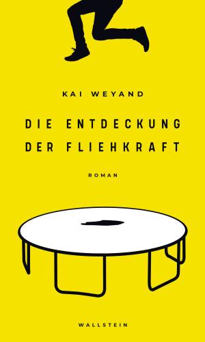Kai Weyand: Die Entdeckung der Fliehkraft