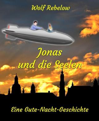 Wolf Rebelow: Jonas und die Seelen