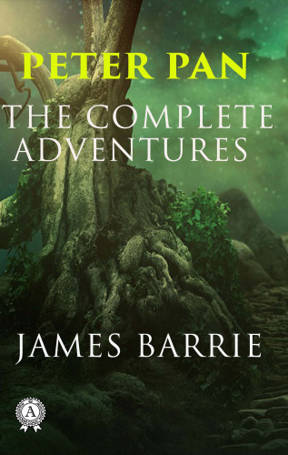 J.M. Barrie: Peter Pan. The Complete Adventures