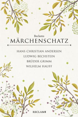 Brüder Grimm, Hans Christian Andersen, Wilhelm Hauff, Ludwig Bechstein: Reclams klassischer Märchenschatz