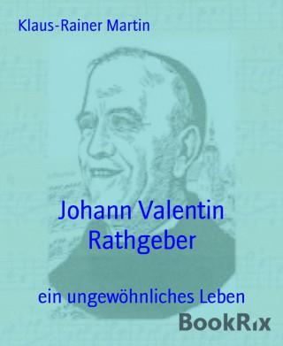 Klaus-Rainer Martin: Johann Valentin Rathgeber