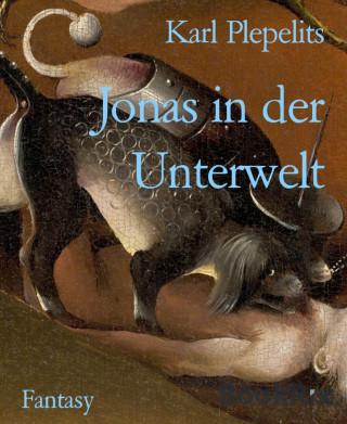 Karl Plepelits: Jonas in der Unterwelt