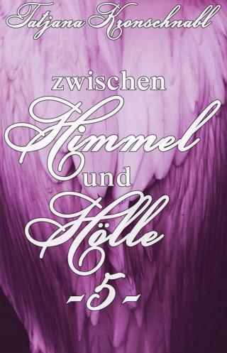 Tatjana Kronschnabl: Zwischen Himmel und Hölle -5-