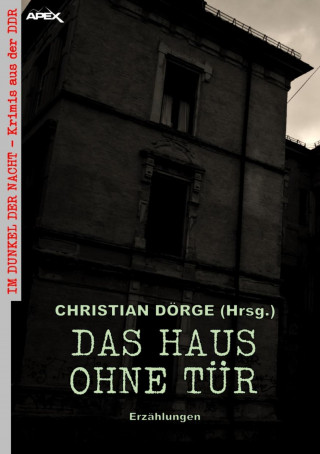 Christian Dörge, Kurt Letsche, Günter Teske, János Fülöp: DAS HAUS OHNE TÜR - ERZÄHLUNGEN
