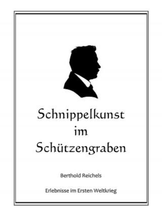 Berthold Reichel: Schnippelkunst im Schützengraben